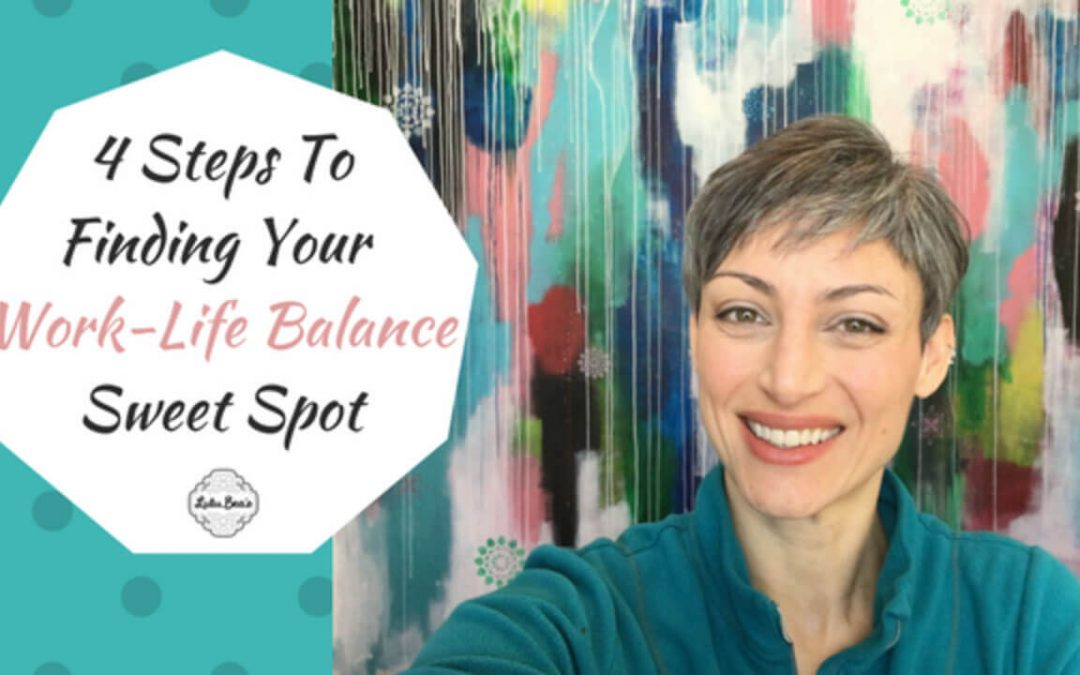 4 Steps To Finding Your Work-Life Balance Sweet Spot