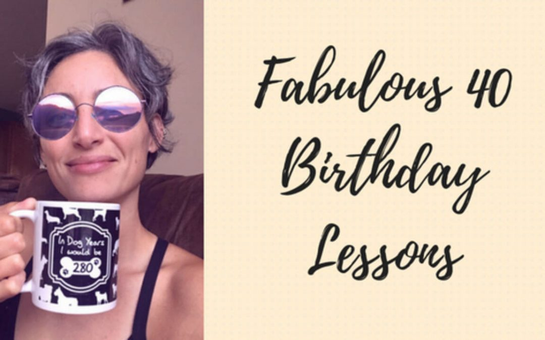 Fabulous 40 Birthday Lessons