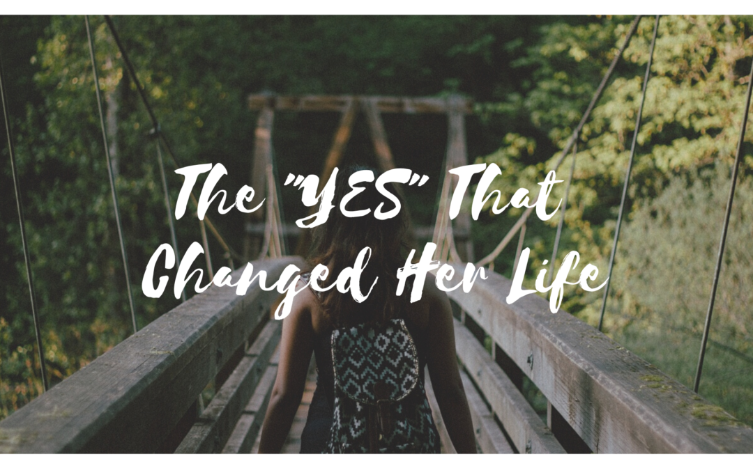 """The """"Yes"""" That Changed Her Life"""