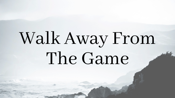 Walk Away From The Game