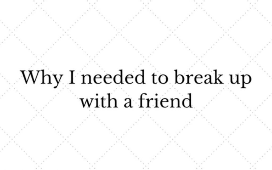 Why I needed to break up with a friend